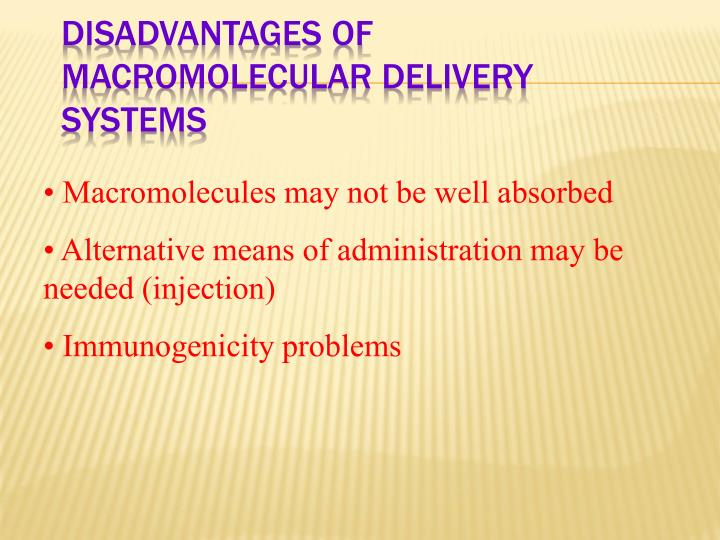 Disadvantages of Macromolecular Delivery Systems