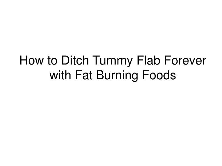 How to ditch tummy flab forever with fat burning foods l.jpg