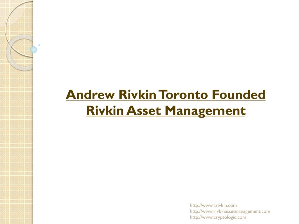 Andrew Rivkin Toronto Founded Rivkin Asset Management