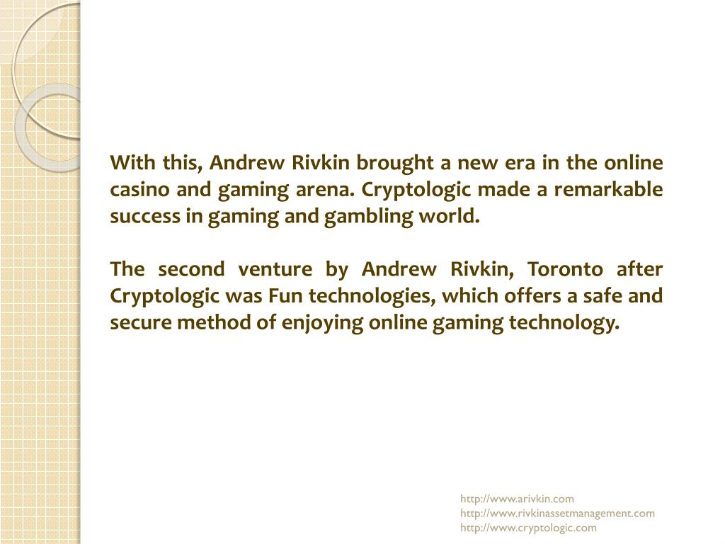 With this, Andrew Rivkin brought a new era in the online casino and gaming arena. Cryptologic made a remarkable success in gaming and gambling world.