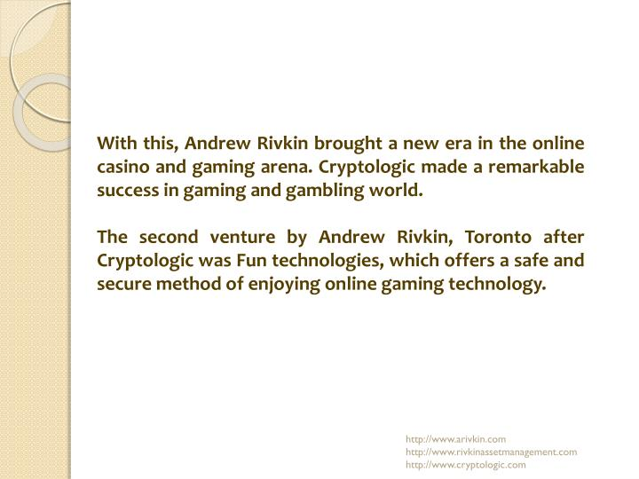 With this, Andrew Rivkin brought a new era in the online casino and gaming arena. Cryptologic made a...