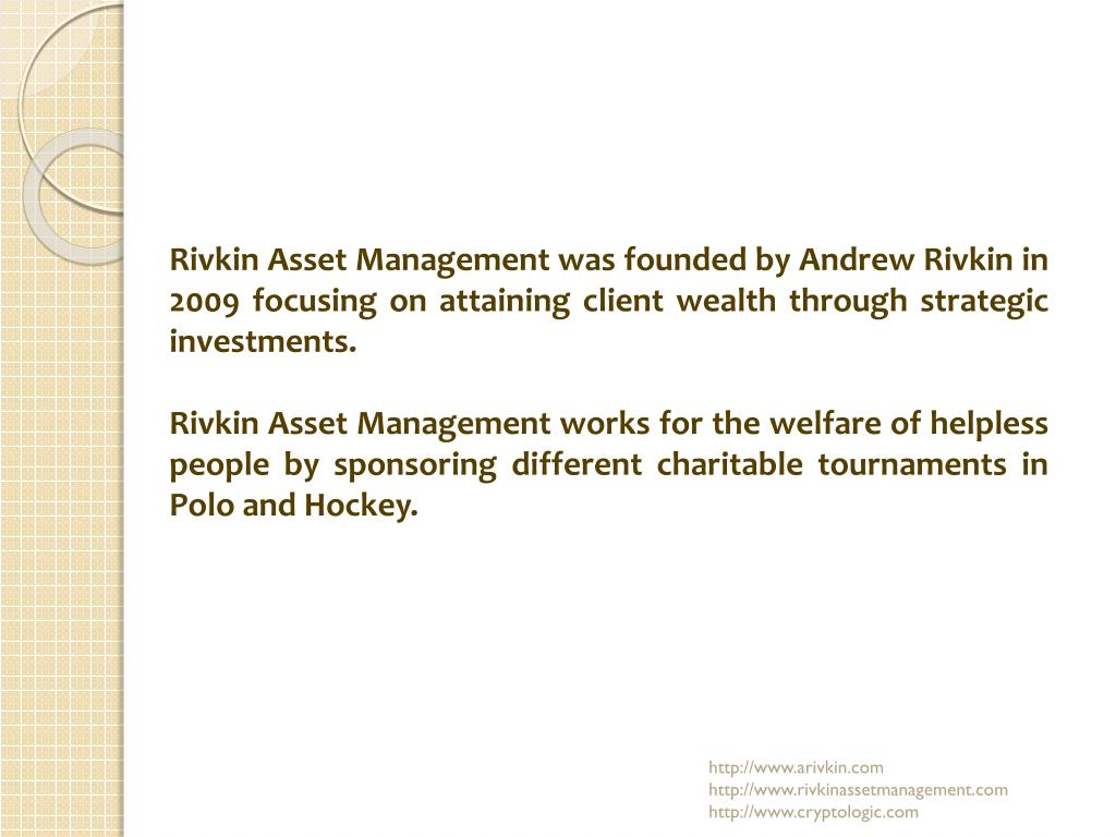 Rivkin Asset Management was founded by Andrew Rivkin in 2009 focusing on attaining client wealth through strategic investments.