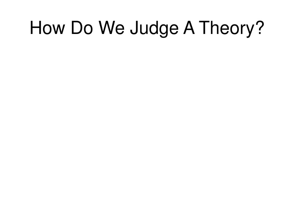 How Do We Judge A Theory?