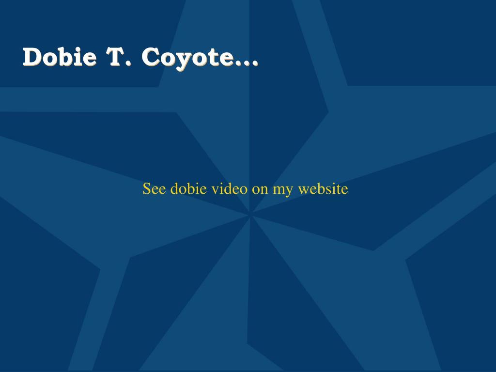 Dobie T. Coyote…