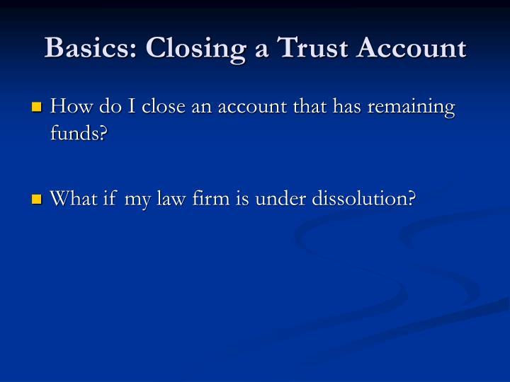 Basics: Closing a Trust Account
