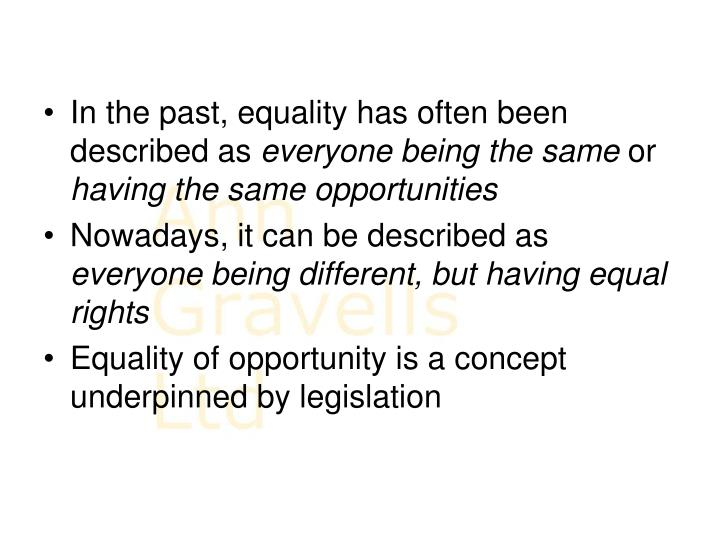 In the past, equality has often been described as