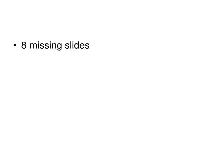 8 missing slides