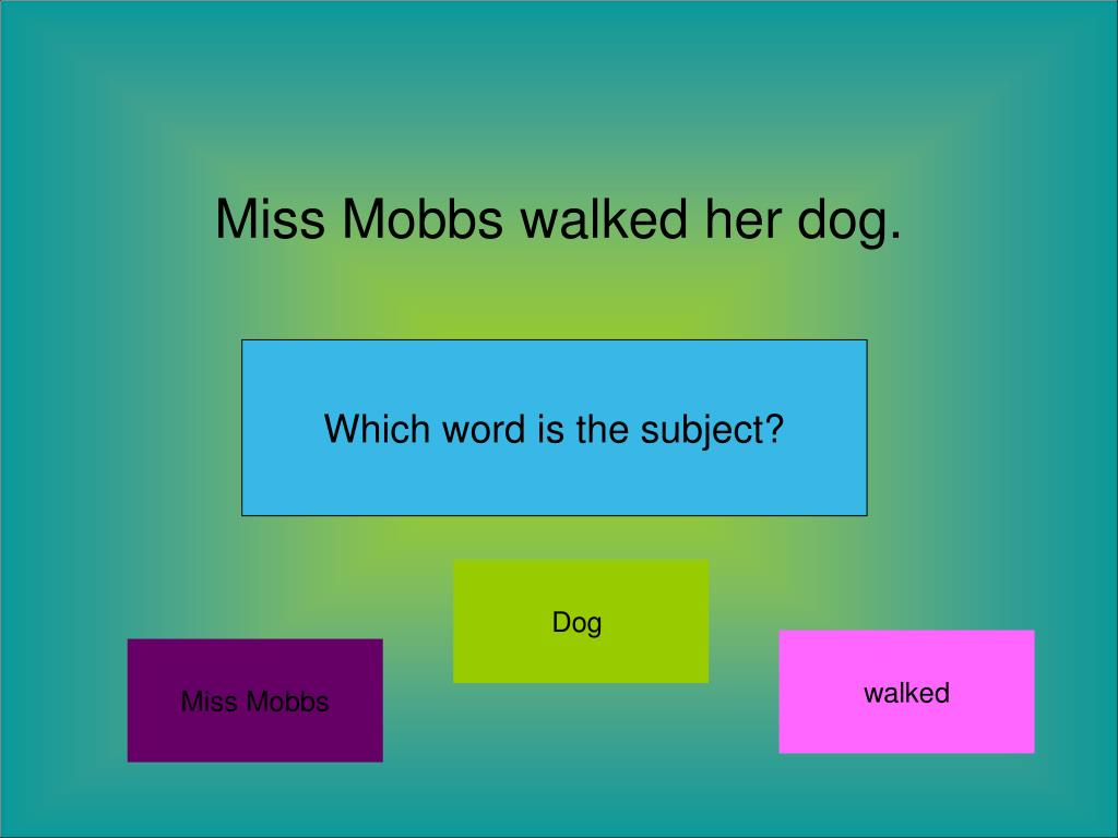 Miss Mobbs walked her dog.