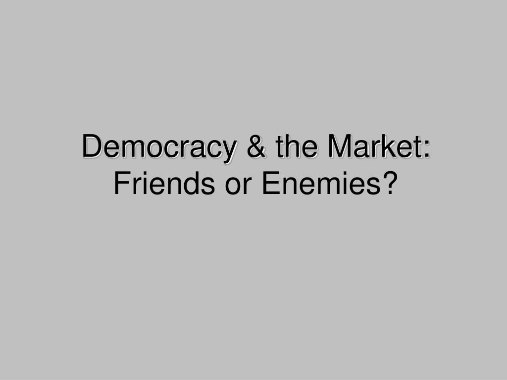 Democracy & the Market: