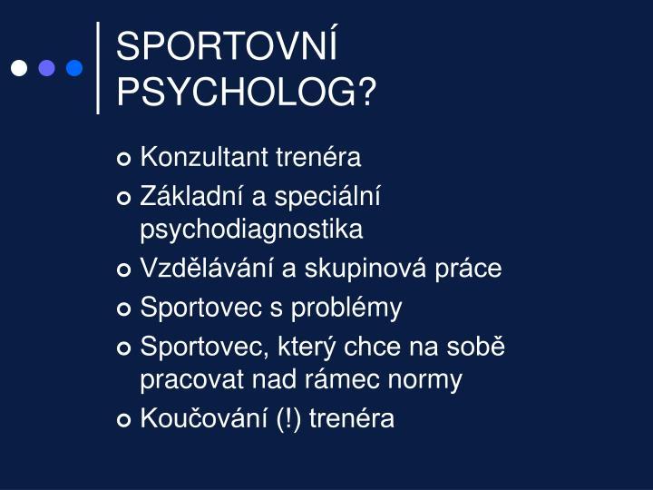 SPORTOVNÍ PSYCHOLOG?