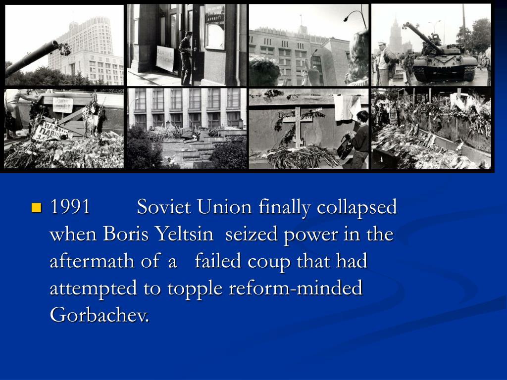 1991        Soviet Union finally collapsed   when Boris Yeltsin