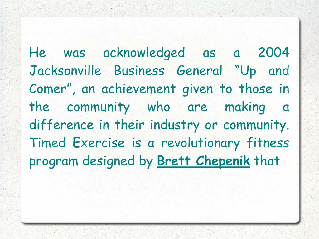 """He was acknowledged as a 2004 Jacksonville Business General """"Up and Comer"""", an achievement given to those in the community who are making a difference in their industry or community. Timed Exercise is a revolutionary fitness program designed by"""