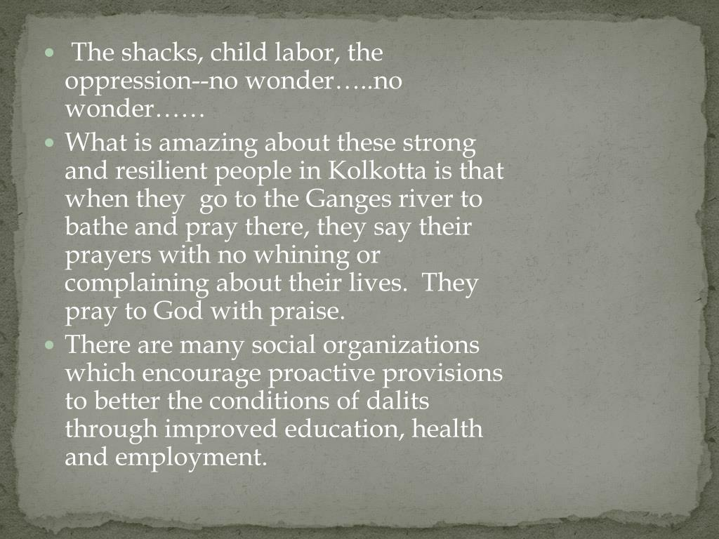 The shacks, child labor, the oppression--no wonder…..no wonder……