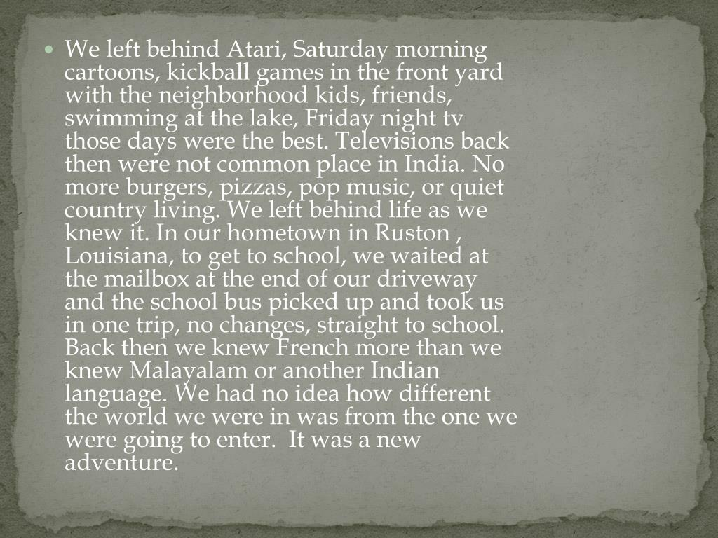 We left behind Atari, Saturday morning cartoons, kickball games in the front yard with the neighborhood kids,