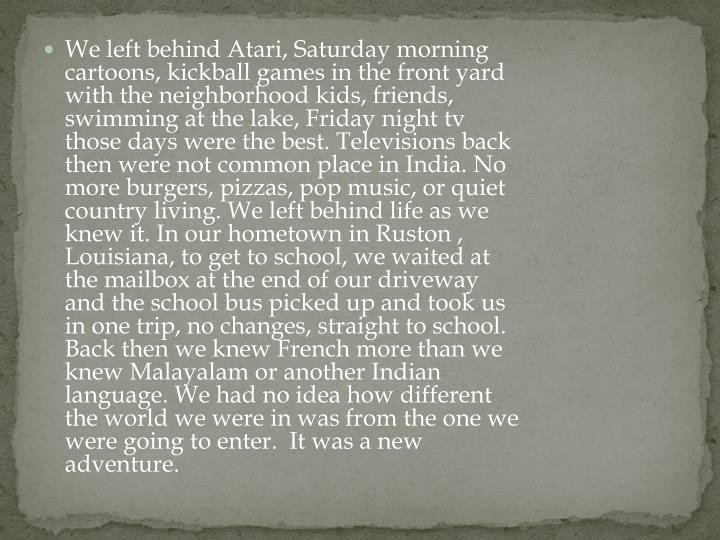 We left behind Atari, Saturday morning cartoons, kickball games in the front yard with the neighborh...