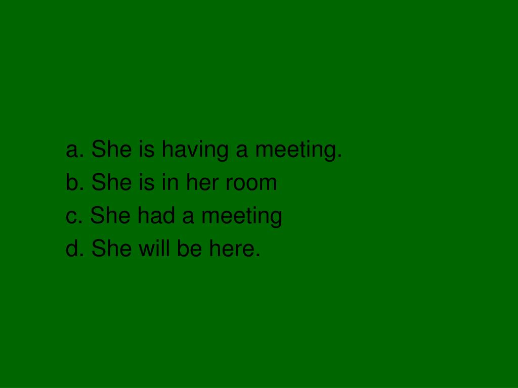 a. She is having a meeting.