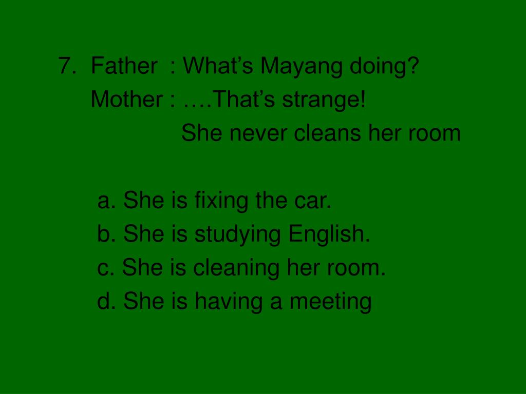 7.  Father	 : What's Mayang doing?