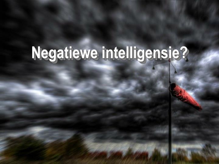 Negatiewe intelligensie?