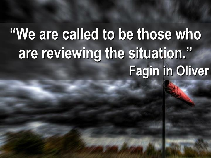 """We are called to be those who are reviewing the situation."""