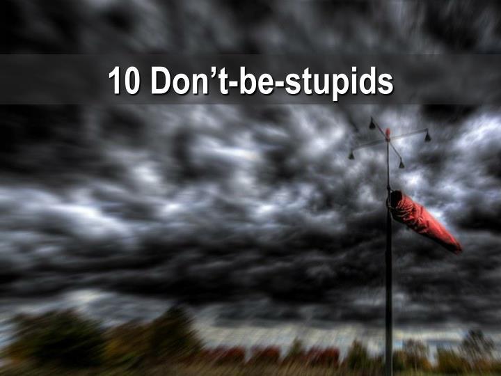10 Don't-be-stupids