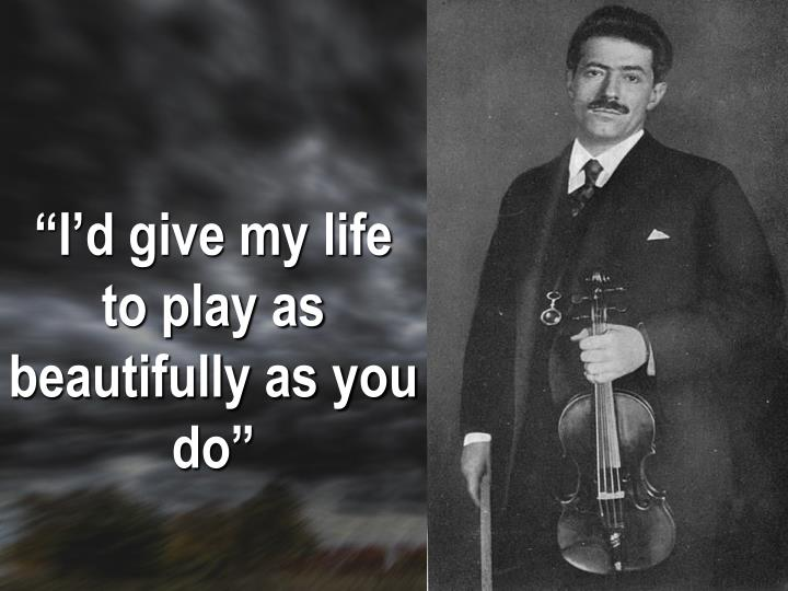 """I'd give my life to play as beautifully as you do"""