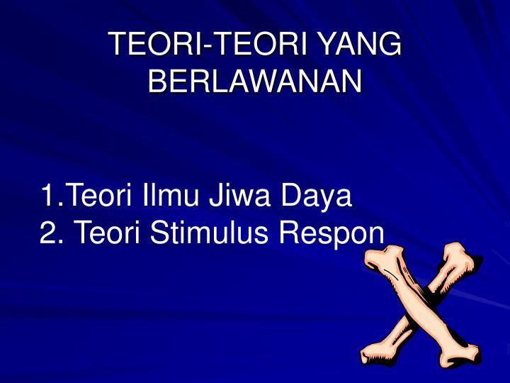 TEORI-TEORI YANG BERLAWANAN