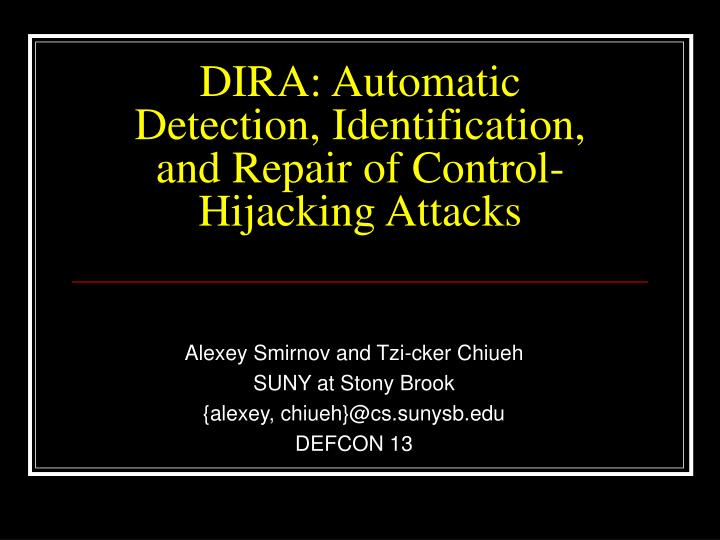 Dira automatic detection identification and repair of control hijacking attacks