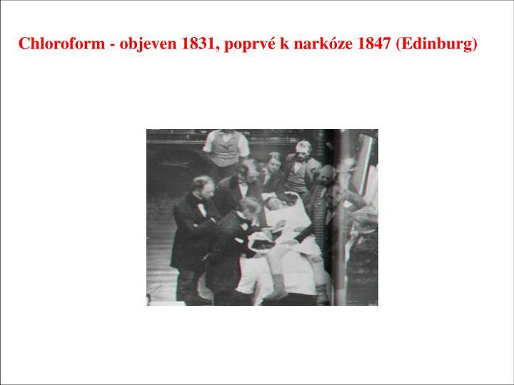 Chloroform - objeven 1831, poprvé k narkóze 1847 (Edinburg)