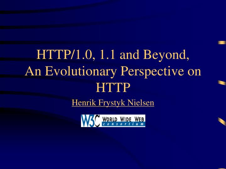 Http 1 0 1 1 and beyond an evolutionary perspective on http