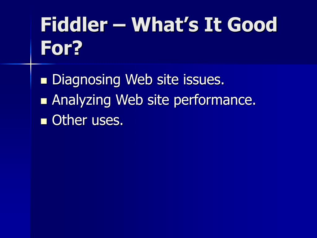 Fiddler – What's It Good For?