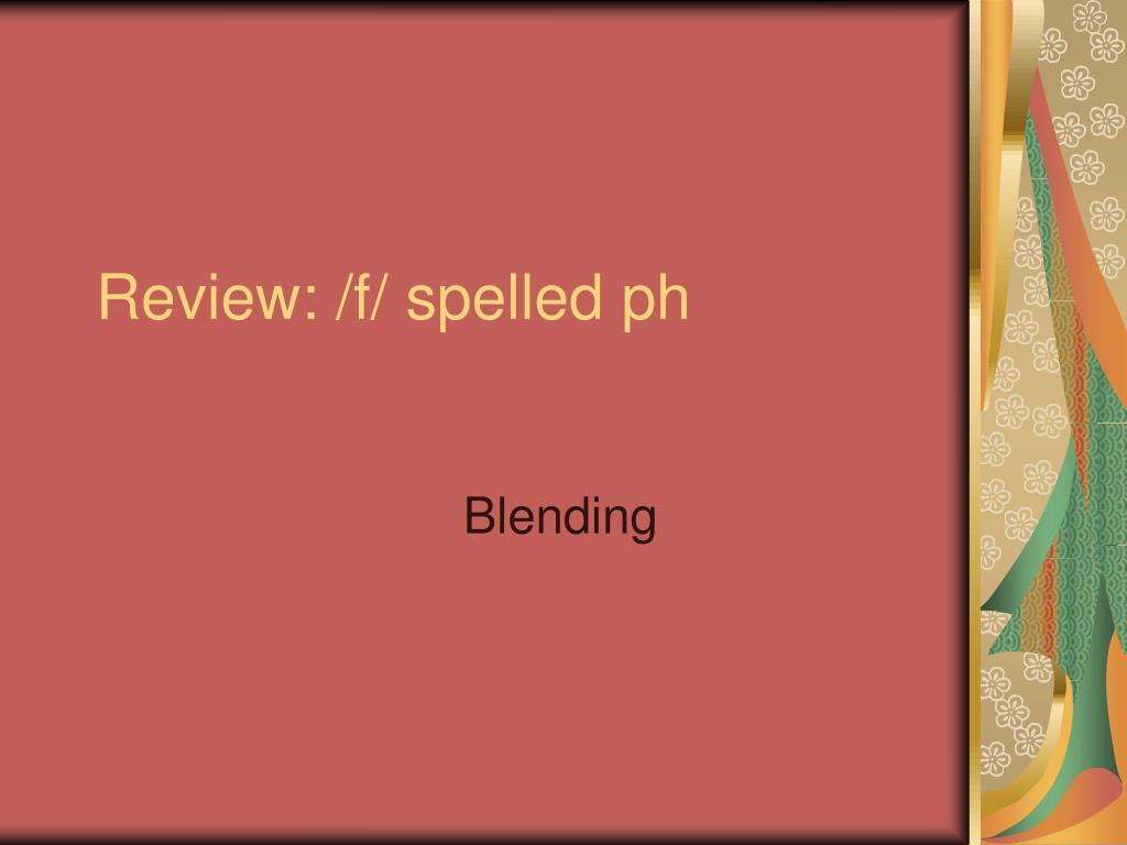 Review: /f/ spelled ph