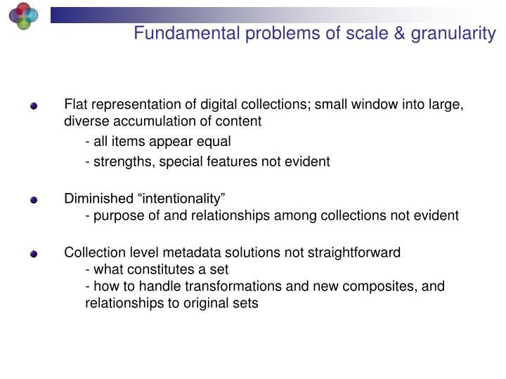 Fundamental problems of scale & granularity