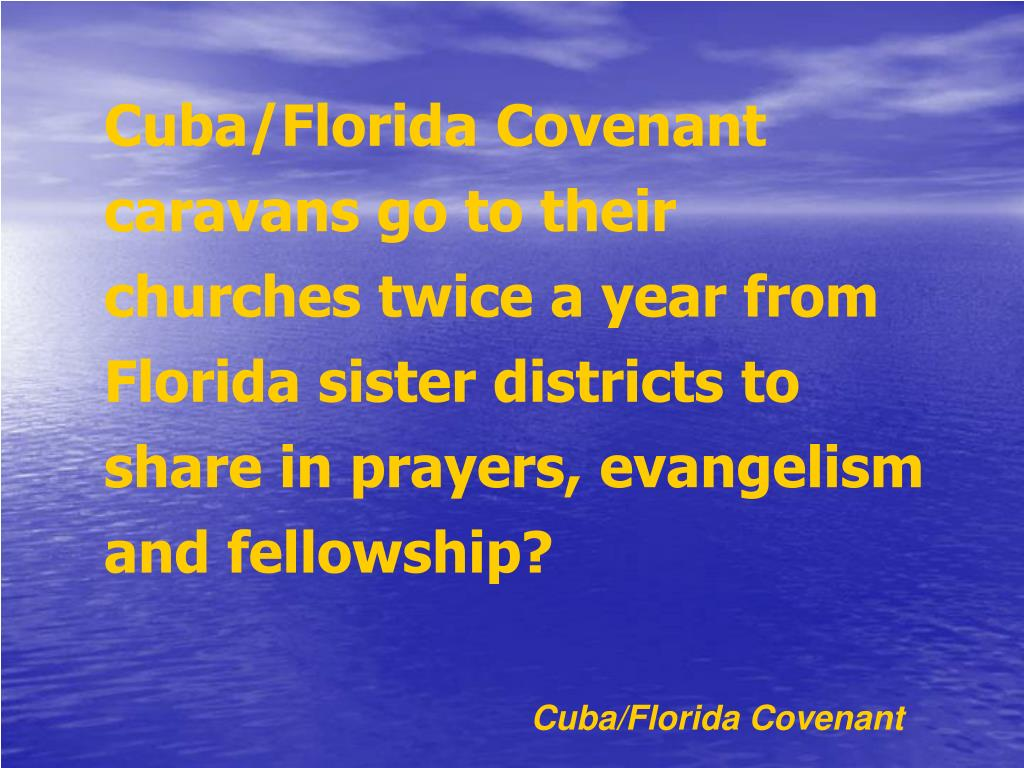 Cuba/Florida Covenant caravans go to their churches twice a year from Florida sister districts to share in prayers, evangelism and fellowship?