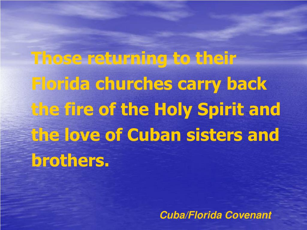 Those returning to their Florida churches carry back the fire of the Holy Spirit and the love of Cuban sisters and brothers.