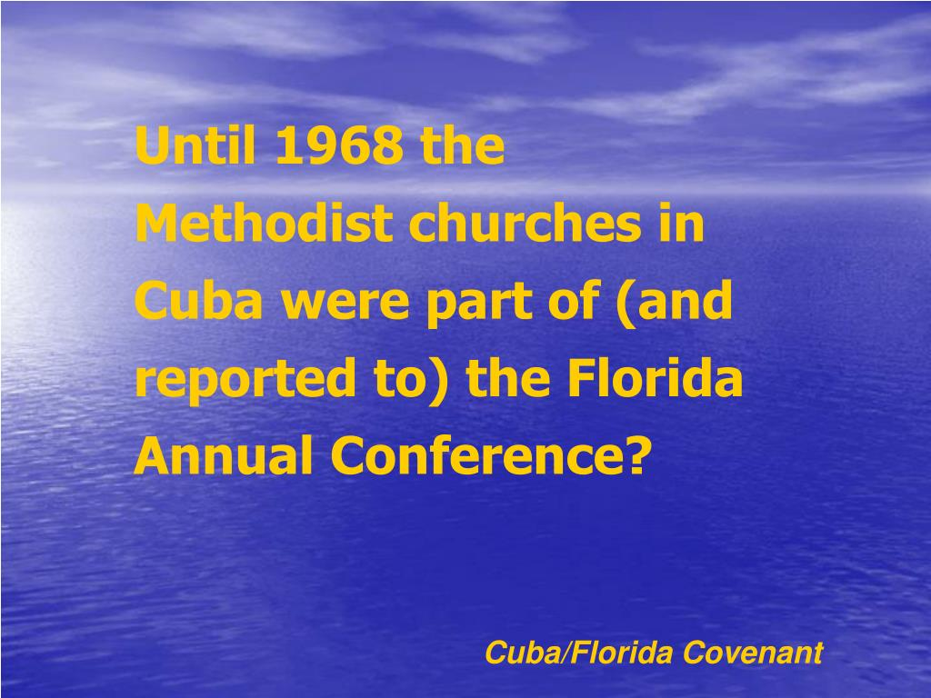 Until 1968 the Methodist churches in Cuba were part of (and reported to) the Florida Annual Conference?
