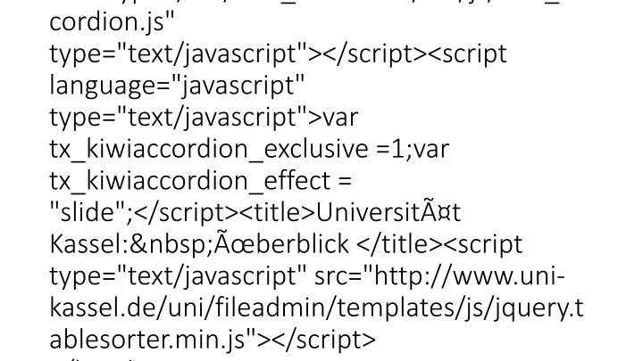 "</script><link rel=""alternate"" type=""application/rss+xml"" title=""Universität Kassel"" href=""?id=38639&type=100&cat=45"" /><link rel=""schema.dc"" href=""http://purl.org/metadata/dublin_core_elements"" /><script language=""javascript"" src=""typo3/ext/kiwi_accordion/res/js/kiwi_accordion.js"" type=""text/javascript""></script><script language=""javascript"" type=""text/javascript"">var tx_kiwiaccordion_exclusive =1;var tx_kiwiaccordion_effect = ""slide"";</script><title>Universität Kassel:Überblick </tit"