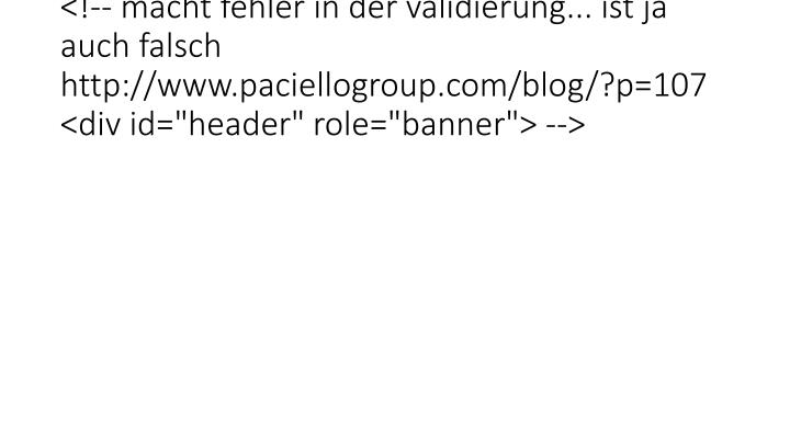 """<!-- macht fehler in der validierung... ist ja auch falsch  http://www.paciellogroup.com/blog/?p=107  <div id=""""header"""" role=""""ban"""