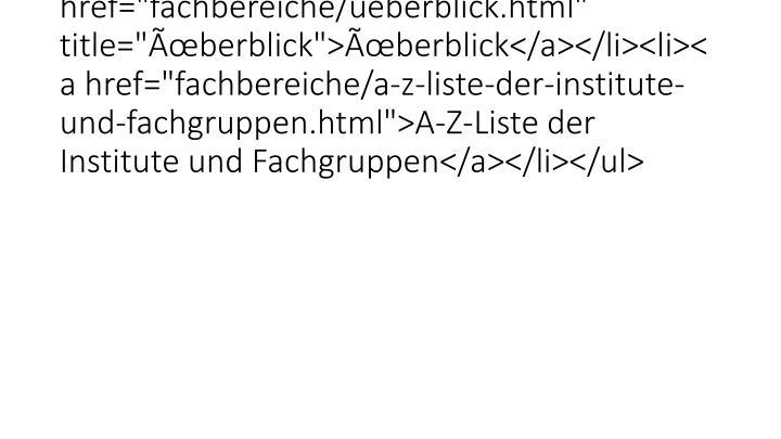 """<ul class=""""vlist""""><li class=""""selected""""><a href=""""fachbereiche/ueberblick.html"""" title=""""Ãœberblick"""">Ãœberblick</a></li><li"""