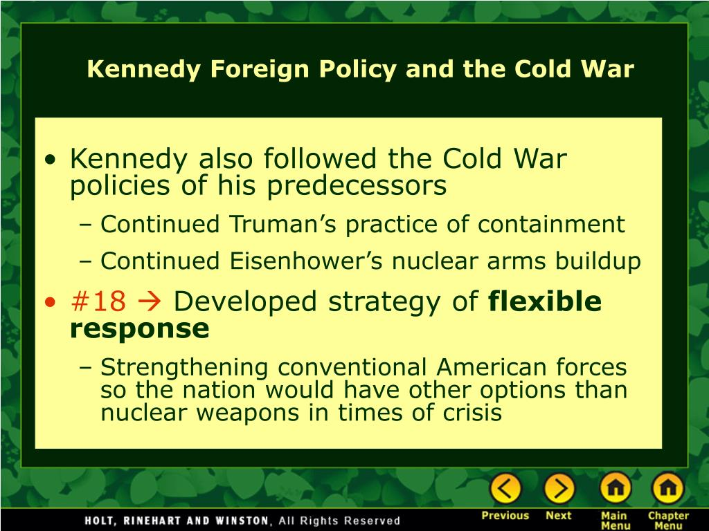 Kennedy also followed the Cold War policies of his predecessors