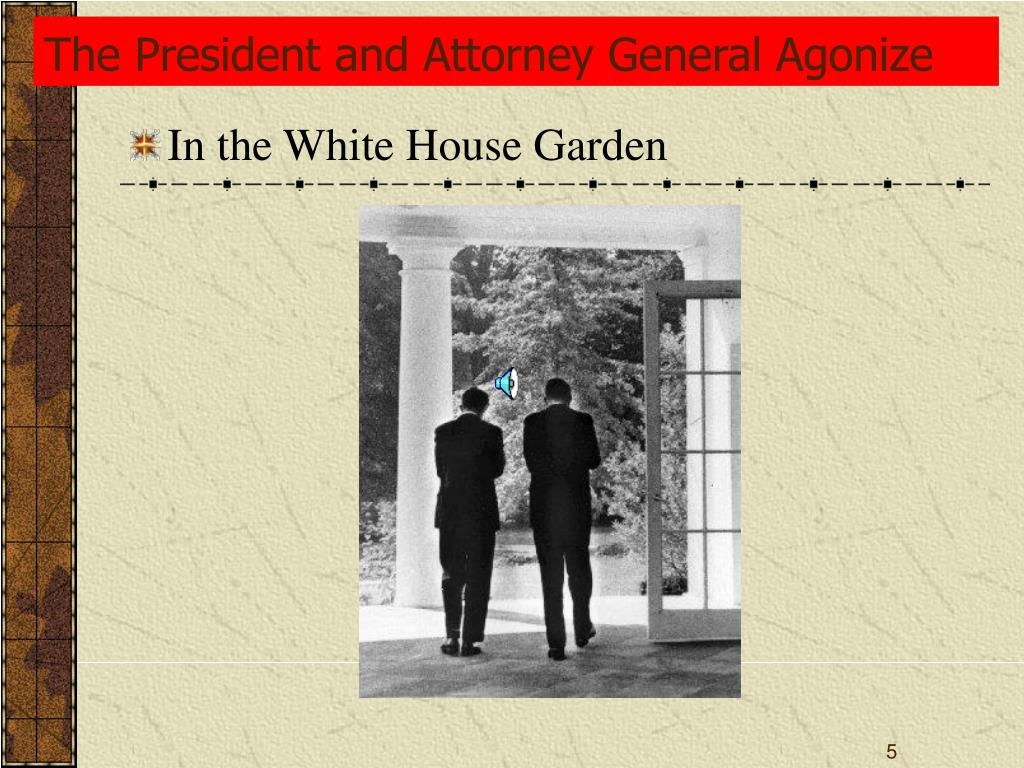 The President and Attorney General Agonize