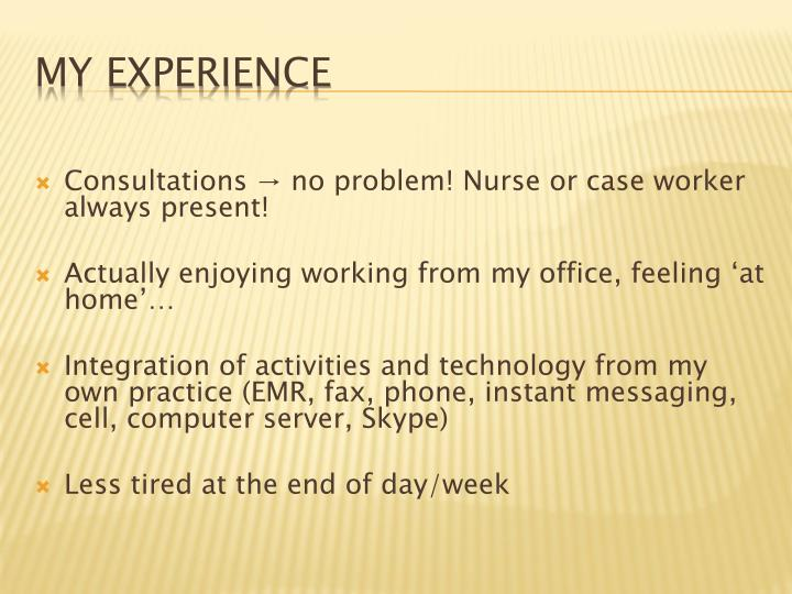 Consultations → no problem! Nurse or case worker always present!