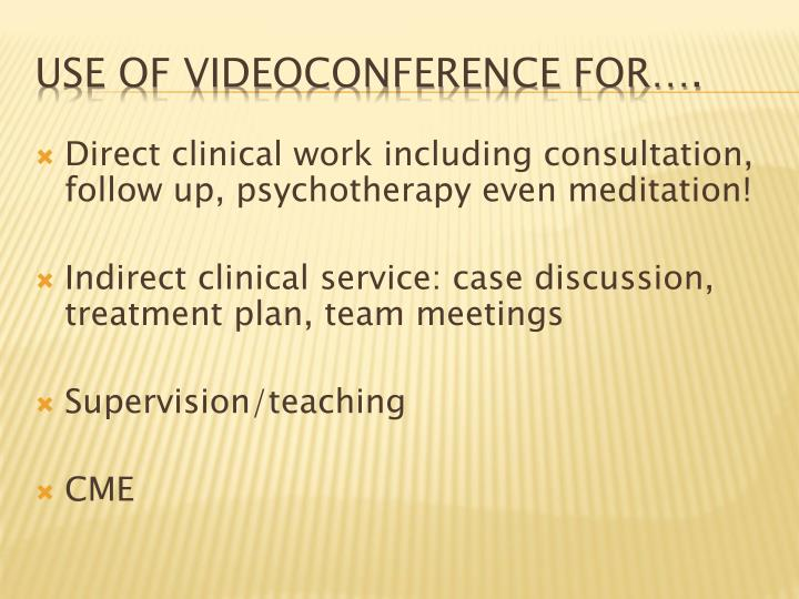 Direct clinical work including consultation, follow up, psychotherapy even meditation!