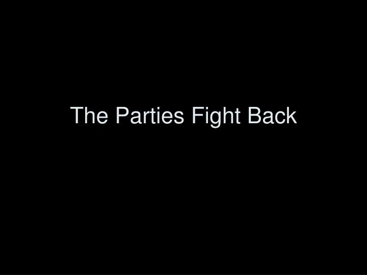 The parties fight back