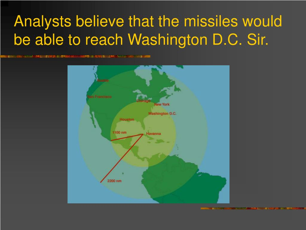 Analysts believe that the missiles would be able to reach Washington D.C. Sir.
