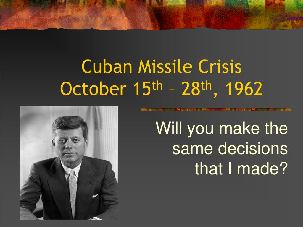 cuban missile crisis october 15 th 28 th 1962
