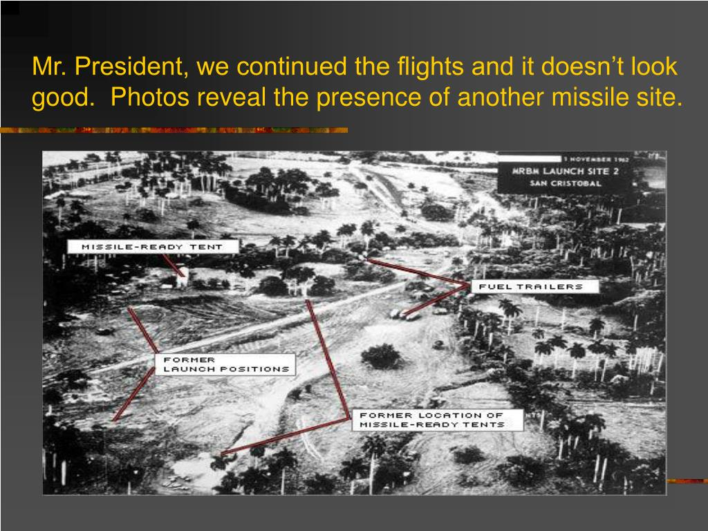 Mr. President, we continued the flights and it doesn't look good.  Photos reveal the presence of another missile site.