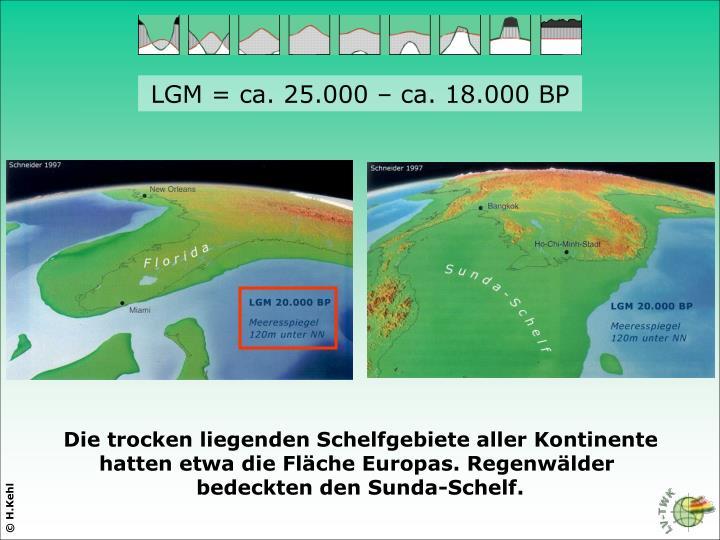 LGM = ca. 25.000 – ca. 18.000 BP