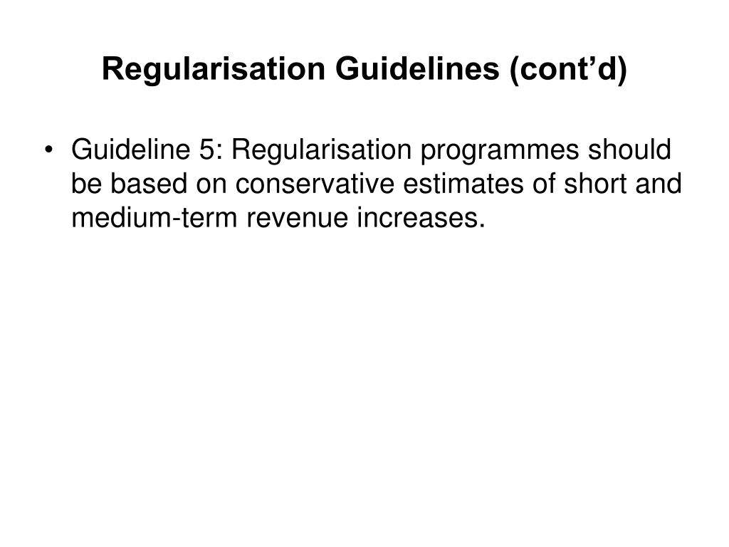 Regularisation Guidelines (cont'd)