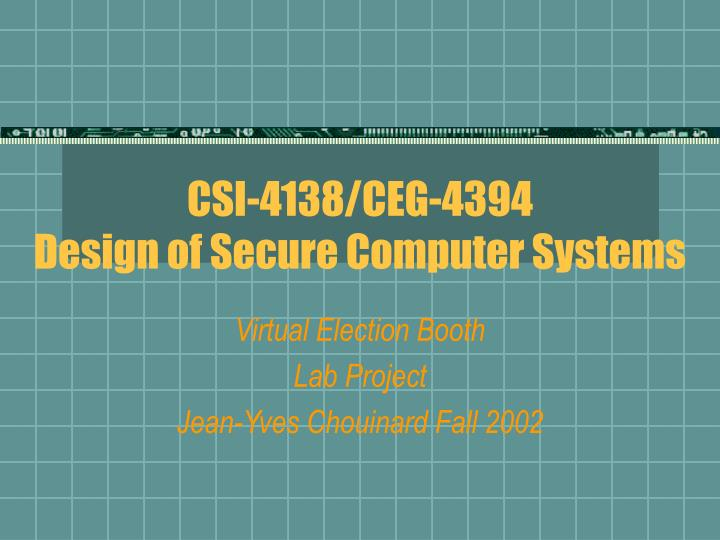 Csi 4138 ceg 4394 design of secure computer systems
