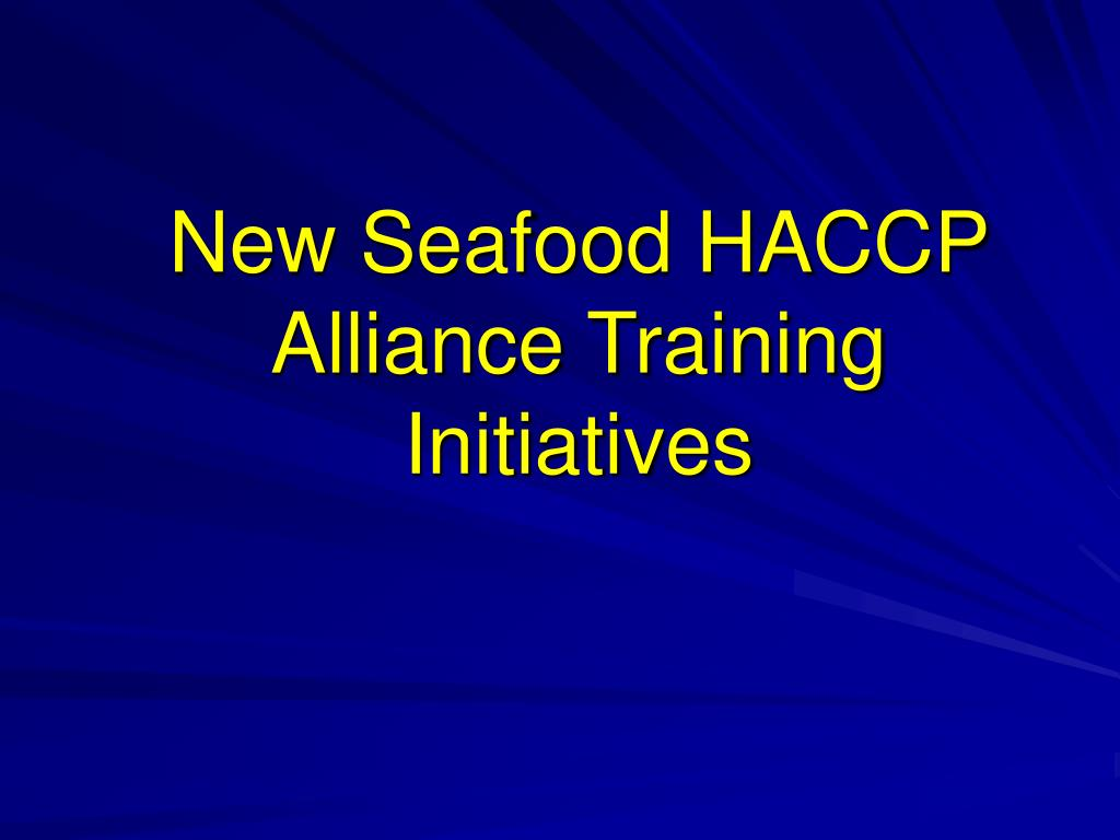 New Seafood HACCP Alliance Training Initiatives
